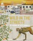 Wild in the Streets: 20 Poems of City Animals Cover Image