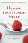 Healing Your Hungry Heart: Recovering from Your Eating Disorder Cover Image