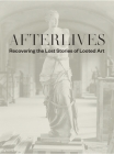 Afterlives: Recovering the Lost Stories of Looted Art Cover Image