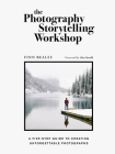 The Photography Storytelling Workshop: A five-step guide to creating unforgettable photographs Cover Image
