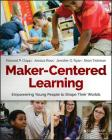 Maker-Centered Learning: Empowering Young People to Shape Their Worlds Cover Image