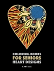 Coloring Books for Seniors: Heart Designs: Stress Relieving Hearts & Heart Patterns; Art Therapy & Meditation Practice For Relaxation Cover Image