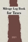 Mileage Log Book for Taxes 2021 Cover Image