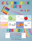 Fruits Coloring Book for Kids: BONUS Alphabet How to Coloring Fruits DOT to DOT Large Print-Early Learning coloring book for your kids and toddler Cover Image