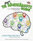 The NeuroWhereAbouts Guide: A Neurodevelopmental Guide for Parents and Families Who Want to Prevent Youth High-Risk Behavior Cover Image