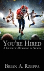You're Hired: A Guide to Working in Sports Cover Image