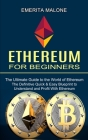 Ethereum for Beginners: The Ultimate Guide to the World of Ethereum (The Definitive Quick & Easy Blueprint to Understand and Profit With Ether Cover Image