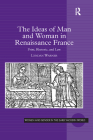 The Ideas of Man and Woman in Renaissance France: Print, Rhetoric, and Law Cover Image
