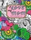 I Love My Mom Adult Coloring Book: 60 Single Sided Pages of Beautiful Pictures with Sayings and Quotes Cover Image
