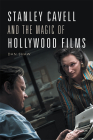 Stanley Cavell and the Magic of Hollywood Films Cover Image