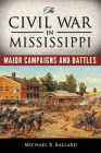 The Civil War in Mississippi: Major Campaigns and Battles (Heritage of Mississippi #5) Cover Image