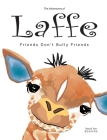 The Adventures of Laffe: Friends Don't Bully Friends Cover Image