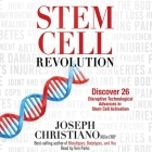 Stem Cell Revolution Lib/E: Discover 26 Disruptive Technological Advances in Stem Cell Activation Cover Image
