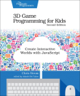 3D Game Programming for Kids: Create Interactive Worlds with JavaScript Cover Image
