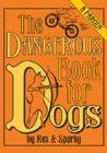 The Dangerous Book for Dogs: A Parody by Rex and Sparky Cover Image
