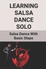 Learning Salsa Dance Solo: Salsa Dance With Basic Steps: Salsa Dance Music Cover Image