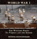World War 1 - The Western Front to Verdun and the Somme: Minifig Battlefields Cover Image