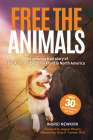 Free the Animals: The Amazing, True Story of the Animal Liberation Front in North America (30th Anniversary Edition) Cover Image