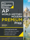 Princeton Review AP World History: Modern Premium Prep, 2021: 6 Practice Tests + Complete Content Review + Strategies & Techniques (College Test Preparation) Cover Image