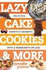 Lazy Cake Cookies & More: Delicious, Shortcut Desserts with 5 Ingredients or Less Cover Image