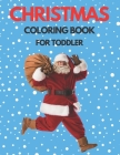Christmas Coloring Book for Toddler: 86 Beautiful Illustrated Pages to Color featuring Santa Claus, Reindeer, Snowmen, Christmas Gifts and More! Cover Image