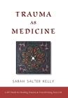 Trauma as Medicine: a DIY book for healing trauma and transforming your life Cover Image