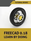 FreeCAD 0.18 Learn By Doing Cover Image