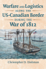 Warfare and Logistics Along the Us-Canadian Border During the War of 1812 Cover Image