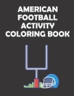 American Football Activity Coloring Book: original designs to color for rugby lovers, Creativity and Mindfulness, american Football Fans, rugby funs, Cover Image