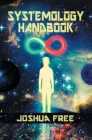 The Systemology Handbook: Unlocking True Power of the Human Spirit & The Highest State of Knowing and Being Cover Image