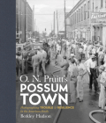 O. N. Pruitt's Possum Town: Photographing Trouble and Resilience in the American South (Documentary Arts and Culture) Cover Image
