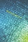 Adressbuch: Kontaktbuch zum Eintragen, für alle Adressen, Telefonnnummern, Mailadressen mit Geburtstagskalender - Digital Design Cover Image