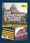 Fire Department Strategic Planning: Creating Future Excellence Cover Image