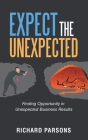 Expect the Unexpected: Finding Opportunity in Unexpected Business Results Cover Image