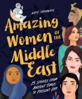 Amazing Women of the Middle East: 25 Stories from Ancient Times to Present Day Cover Image
