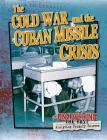 The Cold War and the Cuban Missile Crisis (Uncovering the Past: Analyzing Primary Sources) Cover Image