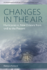 Changes in the Air: Hurricanes in New Orleans from 1718 to the Present (Environment in History: International Perspectives #15) Cover Image