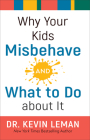 Why Your Kids Misbehave--And What to Do about It Cover Image