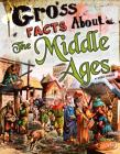 Gross Facts about the Middle Ages (Gross History) Cover Image