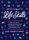 The Little Book of Life Skills: Deal with Dinner, Manage Your Email, Make a Graceful Exit, and 152 Other Expert Tricks Cover Image