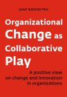 Organizational Change as Collaborative Play: A Positive View on Changing and Innovating Organizations Cover Image
