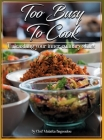 Too Busy To Cook: Unleashing Your Inner Culinary Skills Cover Image