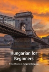 Hungarian for Beginners: A Short Course in Hungarian Language Cover Image