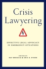 Crisis Lawyering: Effective Legal Advocacy in Emergency Situations Cover Image