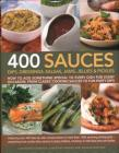 400 Sauces, Dips, Dressings, Salsas, Jams, Jellies & Pickles: How to Add Something Special to Every Dish for Every Occasion, from Classic Cooking Sauc Cover Image
