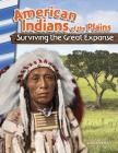 American Indians of the Plains: Surviving the Great Expanse (Primary Source Readers) Cover Image