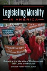 Legislating Morality in America: Debating the Morality of Controversial U.S. Laws and Policies Cover Image