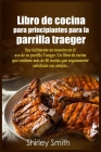 Libro de cocina para principiantes para la parrilla traeger: Sea fácilmente un maestro en el uso de su parrilla Traeger. Un libro de cocina que Cover Image