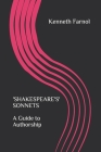 'SHAKESPEARE'S' SONNETS - A Guide to Authorship: Some of 'Shakespeare's' Sonnets are authentic but many are self-evidently intimate, aristocratic and Cover Image
