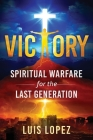 Victory: Spiritual Warfare for the Last Generation Cover Image